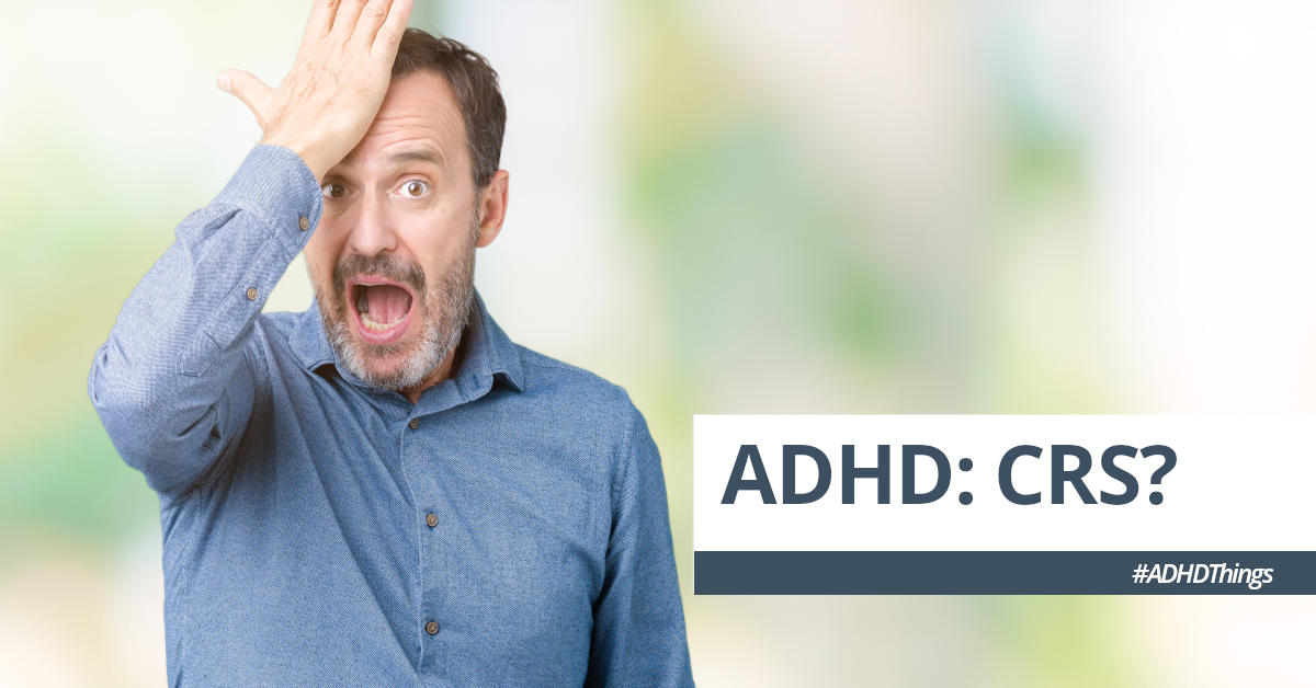 Photo of man slapping forehead with text that reads ADHD: CRS?